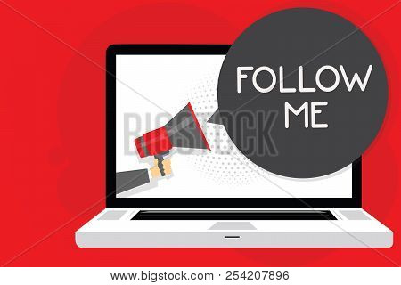 Handwriting text writing Follow Me. Concept meaning Inviting a person or group to obey your prefered leadership Man holding Megaphone loudspeaker computer screen talking speech bubble. poster