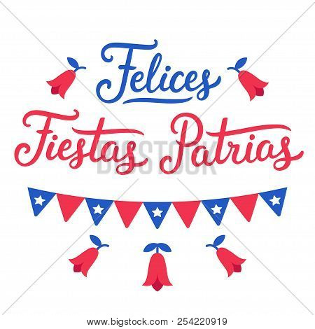 Felices Fiestas Patrias, Spanish For Happy National Holidays. Dieciocho, Independence Day Of Chile.