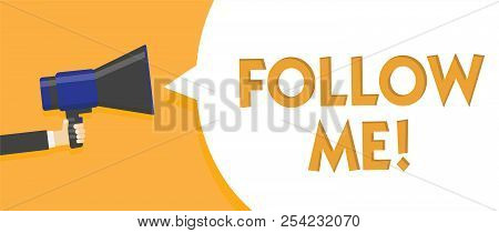 Text sign showing Follow Me. Conceptual photo Inviting a person or group to obey your prefered leadership Man holding megaphone loudspeaker speech bubble message speaking loud. poster
