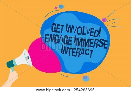 Word writing text Get Involved Engage Immerse Interact. Man holding Megaphone loudspeaker screaming talk colorful speech bubble. poster