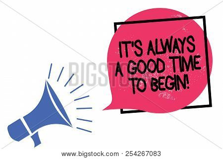 Writing Note Showing It S Is Always A Good Time To Begin. Business Photo Showcasing Start Again Righ