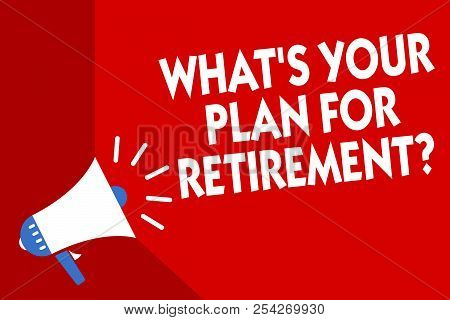 Conceptual Hand Writing Showing What S Is Your Plan For Retirement Question. Business Photo Showcasi