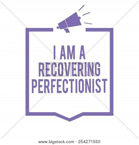 Handwriting text writing I Am A Recovering Perfectionist. Concept meaning Obsessive compulsive disorder recovery Megaphone loudspeaker purple frame communicating important information. poster