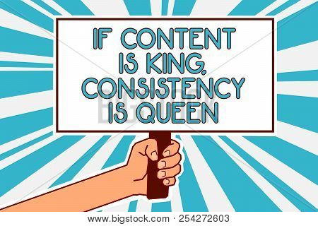 Conceptual hand writing showing If Content Is King, Consistency Is Queen. Business photo text Marketing strategies Persuasion Man hand holding poster important protest message blue background. poster