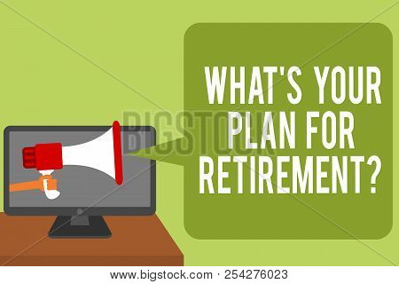 Conceptual Hand Writing Showing What S Is Your Plan For Retirement Question. Business Photo Text Sav