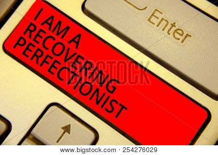 Word writing text I Am A Recovering Perfectionist. Business concept for Obsessive compulsive disorder recovery Keyboard red key Intention create computer computing reflection document. poster