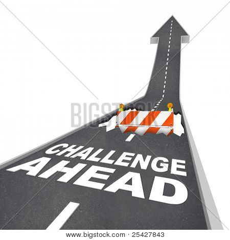 A hole is in the road ahead of you with a construction barricade sticking out of it, and the words Challenge Ahead on the black asphalt warning of trouble poster