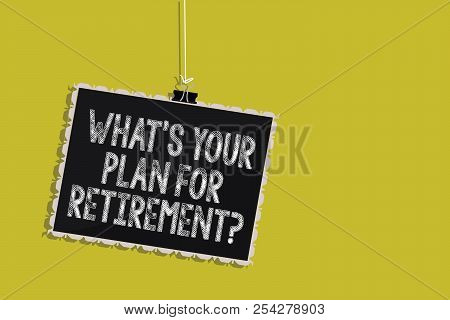Handwriting Text What S Is Your Plan For Retirement Question. Concept Meaning Savings Pension Elderl