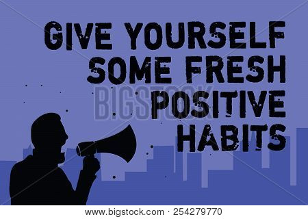 Text Sign Showing Give Yourself Some Fresh Positive Habits. Conceptual Photo Get Healthy Positive Ro