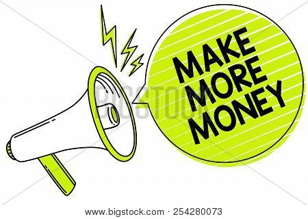 Conceptual Hand Writing Showing Make More Money. Business Photo Text Increase Your Incomes Salary Be