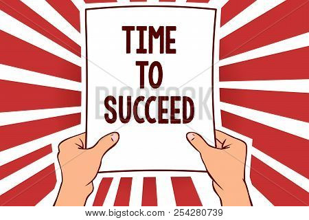 Handwriting Text Writing Time To Succeed. Concept Meaning Thriumph Opportunity Success Achievement A