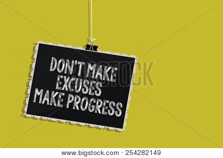 Handwriting Text Don T Not Make Excuses Make Progress. Concept Meaning Keep Moving Stop Blaming Othe
