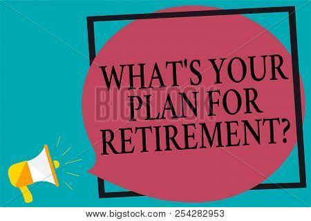 Handwriting Text Writing What S Is Your Plan For Retirement Question. Concept Meaning Savings Pensio