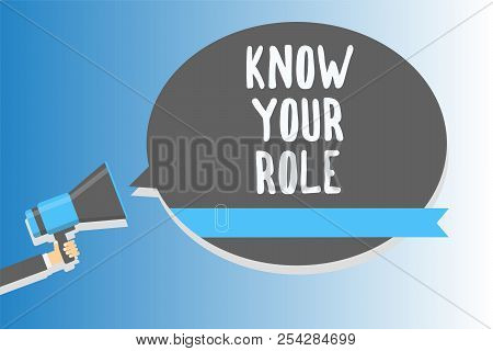 Text Sign Showing Know Your Role. Conceptual Photo Be Clear Of One Responsibilities In A Job Or Situ