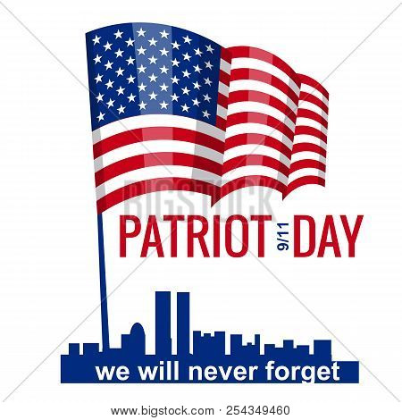 Patriot Day, Hand Hold American Flag. Patriot Day September 11, 2001. Design Template, We Will Never