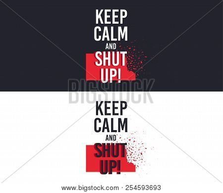 Keep Calm And Shut Up Slogan For T-shirt Printing Design. Tee Graphic Design. Shut Up Concept. Tee-s