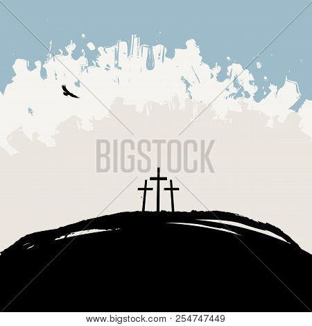 Vector Illustration On Christian Theme With Three Crosses On Mount Calvary On Abstract Grunge Backgr