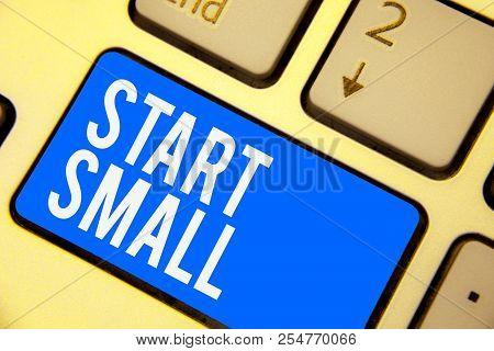Text Sign Showing Start Small. Conceptual Photo Small Medium Enterprises Start Up Business Entrepren