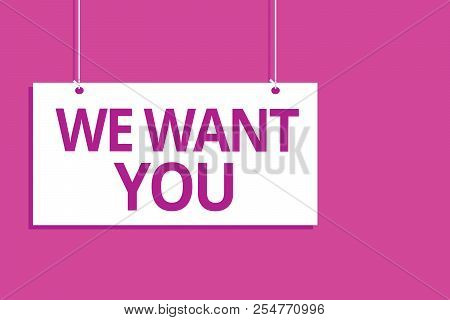 Text Sign Showing We Want You. Conceptual Photo Company Wants To Hire Vacancy Looking For Talents Jo
