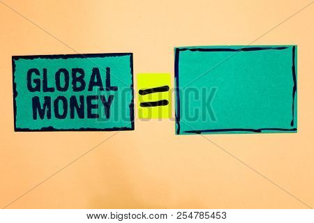 Text Sign Showing Global Money. Conceptual Photo International Finance World Currency Transacted Glo