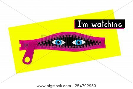 Eyes Watching From Opened Zipper. I'm Watching Modern Design Concept. Prying Vector Illustration.