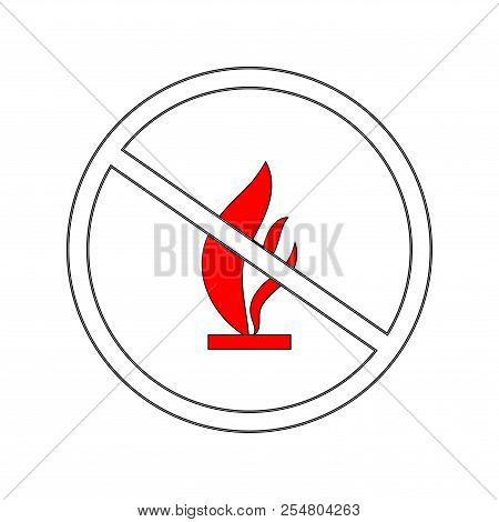 Do Not Kindle Fire. Red Sign Forewarn Of Danger. Symbol Danger Open Flame. Warning Restricted Igniti