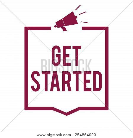 Text Sign Showing Get Started. Conceptual Photo Asking Someone To Begin Task Endeavour Or Process Ri