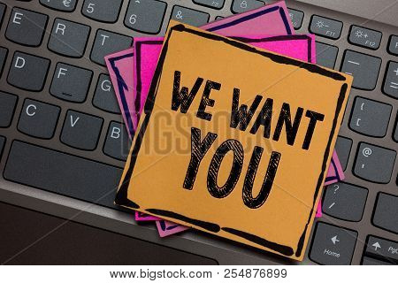 Conceptual Hand Writing Showing We Want You. Business Photo Showcasing Company Wants To Hire Vacancy