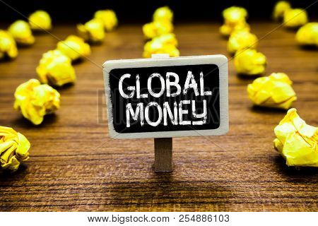 Handwriting Text Global Money. Concept Meaning International Finance World Currency Transacted Globa