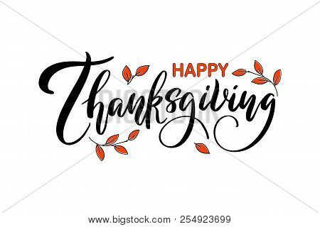 Happy Thanksgiving. Handwritten Ink Thanksgiving Lettering Typography Poster With Autumn Leaves. Cel