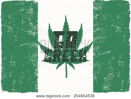 Go Green Poster. Canada Legalize Concept. With Marijuana Weed Leaf. Cannabis Theme. Retro Styled Ban