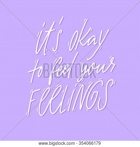 Its Okay To Feel Your Feelings. Support Quote About Negative Emotions And Validation On Violet Backg