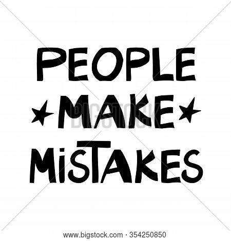 People Make Mistakes. Philosophical Quote. Cute Hand Drawn Lettering In Modern Scandinavian Style. I
