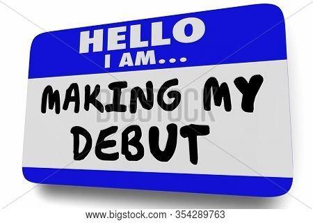 Hello I Am Making My Debut Name Tag New First Appearance Introduction 3d Illustration