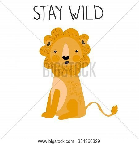 Stay Wild. Cute Wondering Lion With Lettering On A White Background In Kids Cartoon Style. Vector Il