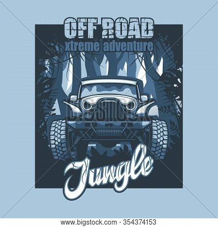 Off Road Extreme Adventure Jungle, Suv Poster On The Background Of Impenetrable Forests