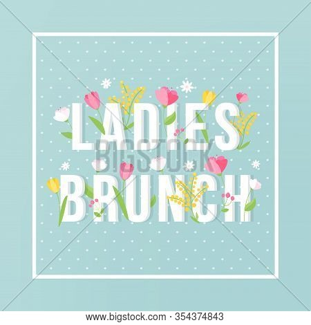 Ladies Brunch Floral Typography Sign Invitation Card. Vector Design