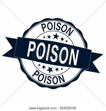 Poison. Stamp. Round Grunge Isolated Poison Sign