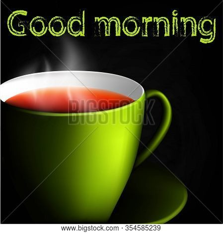 Green Cup Of Tea On A Black Background. Hot Drink. Good Morning. Realistic Image. Stock Vector.