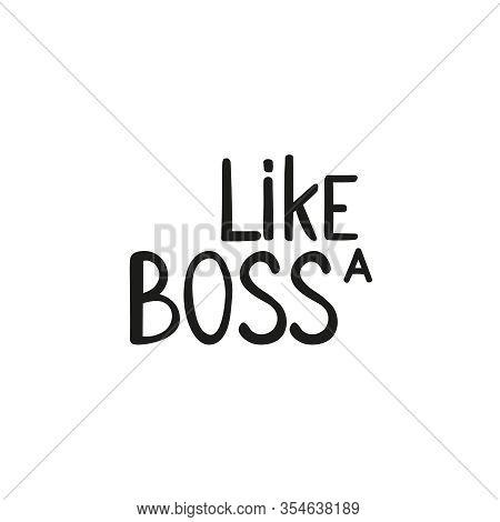 Vector Handwriting Word Like A Boss. Handdrawn Ink Brush Lettering Phrase Boss. Modern Calligraphy.