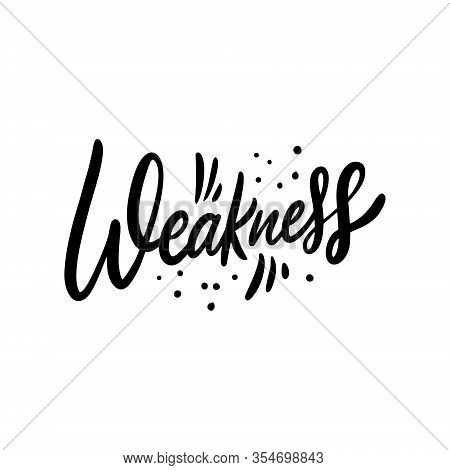 Weakness Word. Hand Drawn Motivation Lettering Phrase. Black Ink. Vector Illustration. Isolated On W