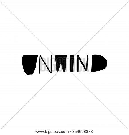 Unwind Word Modern Typography. Hand Drawn Motivation Lettering Phrase. Black Ink. Vector Illustratio