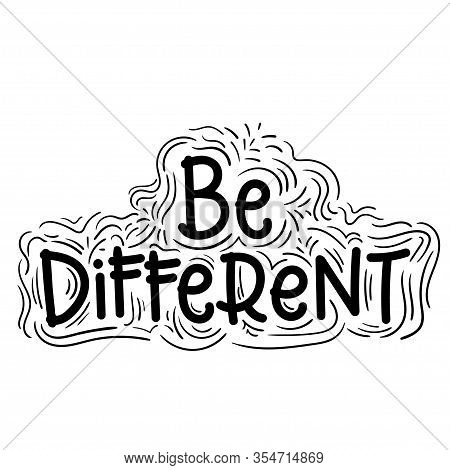 Be Different. Feminine Inspirational Print Vector Illustration. Hand Drawn Lettering, Inspire And Mo