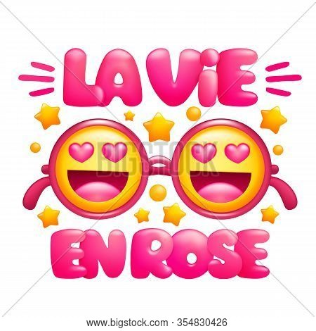 La Vie En Rose. Life In Pink Color Phrase. Pink Glasses With Emoji Faces.