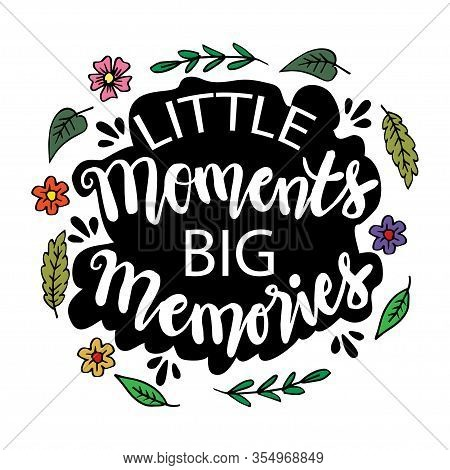 Little Moments Big Moment. Hand Lettering  Motivational Quote.