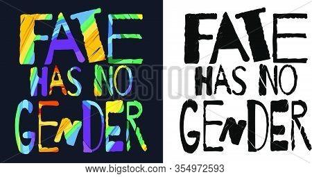 Fate Has No Gender. Monochrome And Colorful Multicolored Bright Inscription. Rainbow Colors.