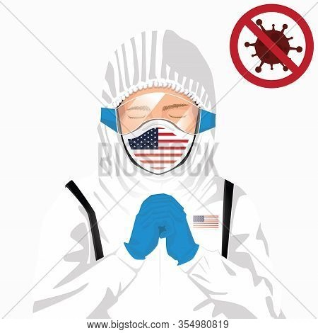 Covid-19 Or Coronavirus Concept. American Medical Staff Wearing Mask In Protective Clothing And Pray