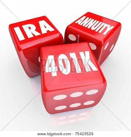 401K IRA and Annuity words on three red dice to illustrate risk and chance in savings for retirement with interest bearing accounts