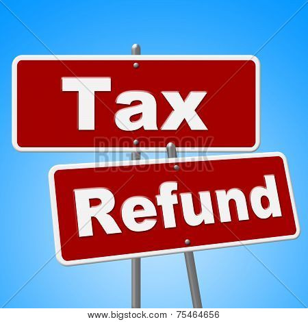 Tax Refund Signs Indicating Money Back And Taxation poster