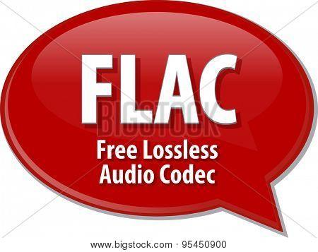 Speech bubble illustration of information technology acronym abbreviation term definition FLAC Free Losless Audio Codec